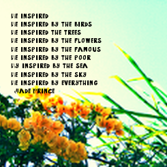 Poster: Be inspired. Be inspired by the birds. Be inspired the trees. Be inspired by the flowers. Be inspired by the famous. Be inspired by the poor. By inspired by the sea. Be inspired by the sky. Be inspired