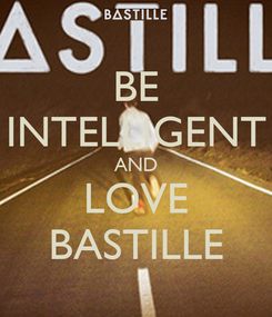 Poster: BE INTELLIGENT AND LOVE BASTILLE