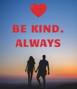 Poster: BE KIND. ALWAYS