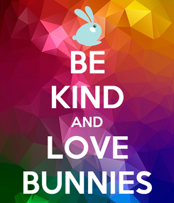 Poster: BE KIND AND LOVE BUNNIES