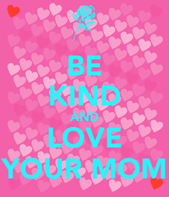 Poster: BE KIND AND LOVE YOUR MOM