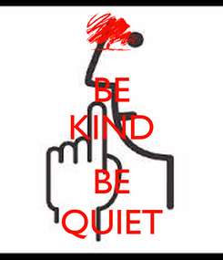 Poster: BE KIND  BE QUIET