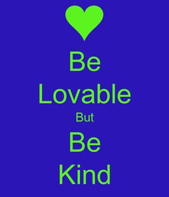 Poster: Be Lovable But Be Kind