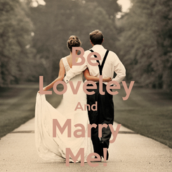 Poster: Be Loveley And Marry Me!