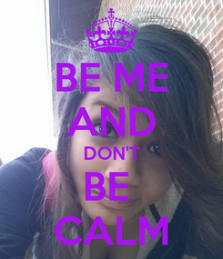 Poster: BE ME AND DON'T BE  CALM
