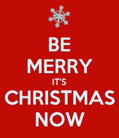 Poster: BE MERRY IT'S CHRISTMAS NOW