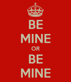 Poster: BE MINE OR BE MINE