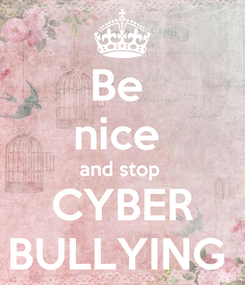 Poster: Be  nice  and stop  CYBER BULLYING
