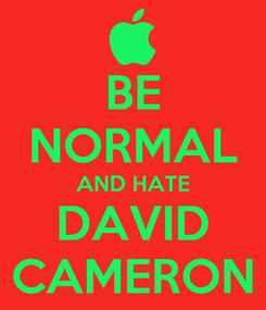 Poster: BE NORMAL AND HATE DAVID CAMERON