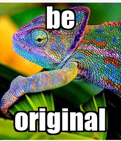 Poster: be original