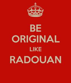 Poster: BE ORIGINAL LIKE RADOUAN