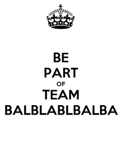Poster: BE PART OF TEAM BALBLABLBALBA