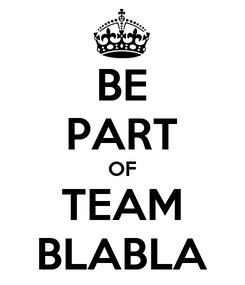 Poster: BE PART OF TEAM BLABLA