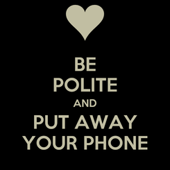 Poster: BE POLITE AND PUT AWAY YOUR PHONE