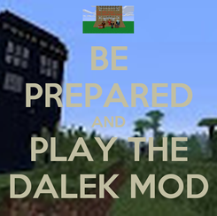 Poster: BE PREPARED AND PLAY THE DALEK MOD
