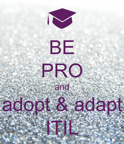 Poster: BE PRO and adopt & adapt ITIL