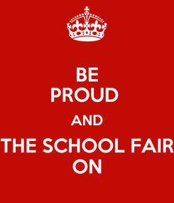 Poster: BE PROUD  AND THE SCHOOL FAIR ON