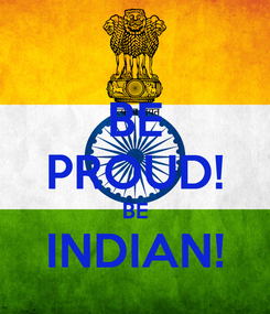 Poster: BE PROUD! BE INDIAN!