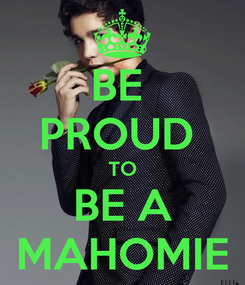 Poster: BE  PROUD  TO BE A MAHOMIE