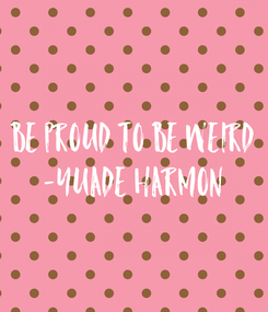 Poster: Be proud to be weird -Yuade Harmon