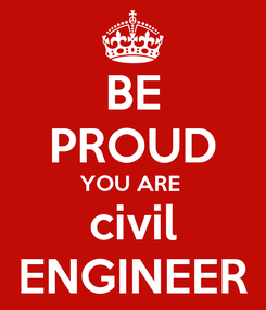 Poster: BE PROUD YOU ARE  civil ENGINEER