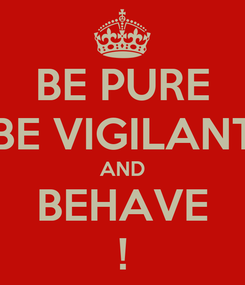 Poster: BE PURE BE VIGILANT AND BEHAVE !