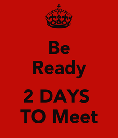 Poster: Be Ready  2 DAYS  TO Meet