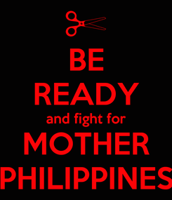 Poster: BE READY and fight for MOTHER PHILIPPINES