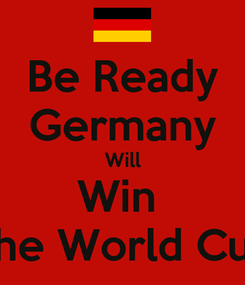 Poster: Be Ready Germany Will Win  The World Cup