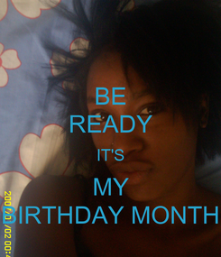 Poster: BE READY IT'S MY BIRTHDAY MONTH