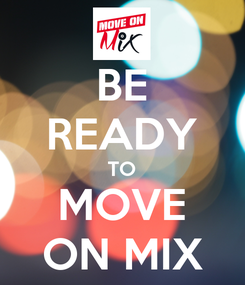 Poster: BE READY TO MOVE ON MIX