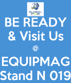 Poster: BE READY & Visit Us @ EQUIPMAG Stand N 019