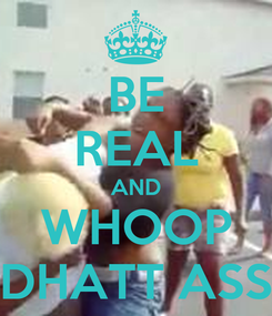 Poster: BE REAL AND WHOOP DHATT ASS