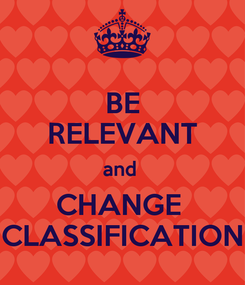 Poster: BE RELEVANT and  CHANGE  CLASSIFICATION