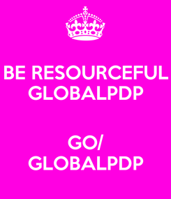 Poster: BE RESOURCEFUL GLOBALPDP  GO/ GLOBALPDP