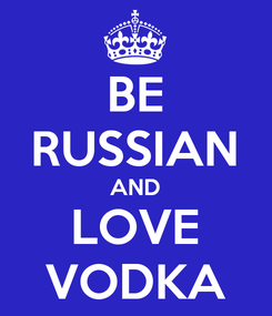 Poster: BE RUSSIAN AND LOVE VODKA