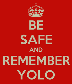 Poster: BE SAFE AND REMEMBER YOLO