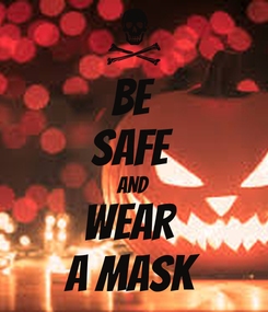Poster: Be Safe  AND Wear  a Mask