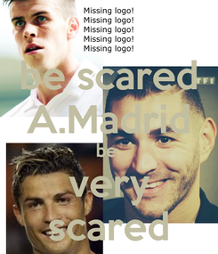 Poster: be scared A.Madrid be  very scared