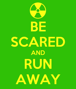 Poster: BE SCARED AND RUN AWAY