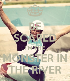 Poster: BE SCARED I'M THE MONSTER IN THE RIVER