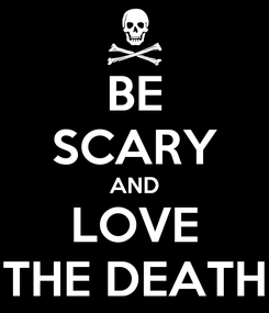 Poster: BE SCARY AND LOVE THE DEATH