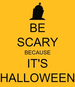 Poster: BE SCARY BECAUSE IT'S HALLOWEEN
