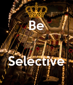 Poster: Be   Selective