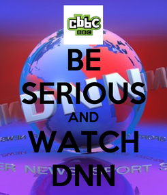 Poster: BE SERIOUS AND WATCH DNN