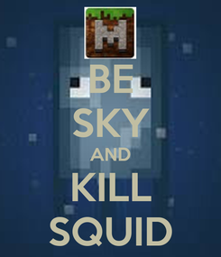 Poster: BE SKY AND KILL SQUID