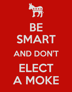 Poster: BE SMART AND DON'T ELECT A MOKE