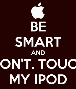 Poster: BE SMART AND DON'T. TOUCH MY IPOD