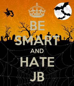 Poster: BE SMART AND HATE JB