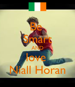 Poster: Be  Smart AND love  Niall Horan